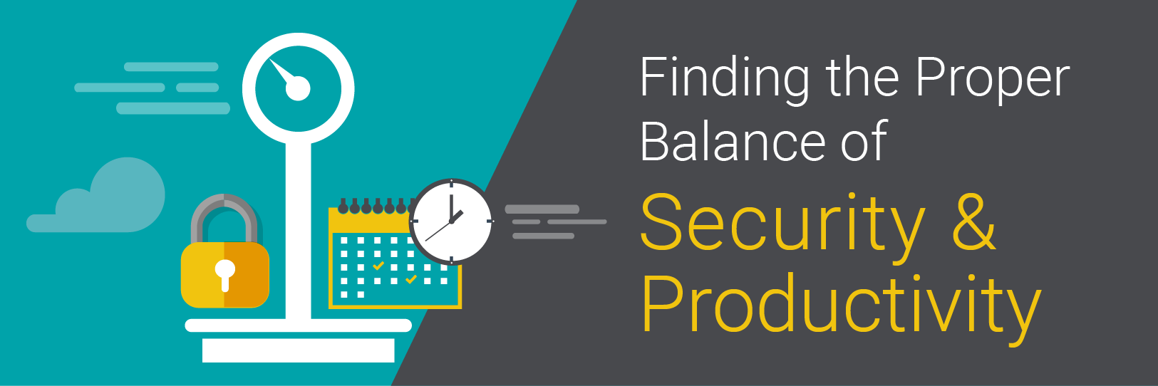 Finding the Proper Balance of Security & Productivity