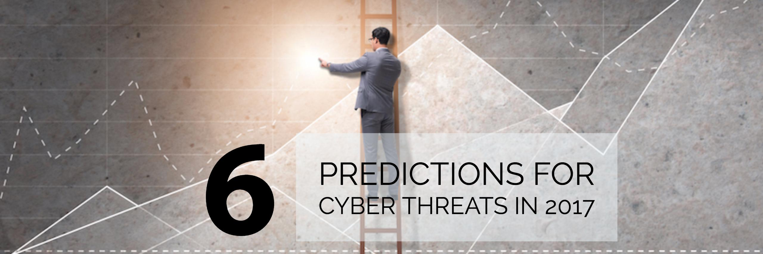 6 Predictions for Cyberattacks and Threats in 2017