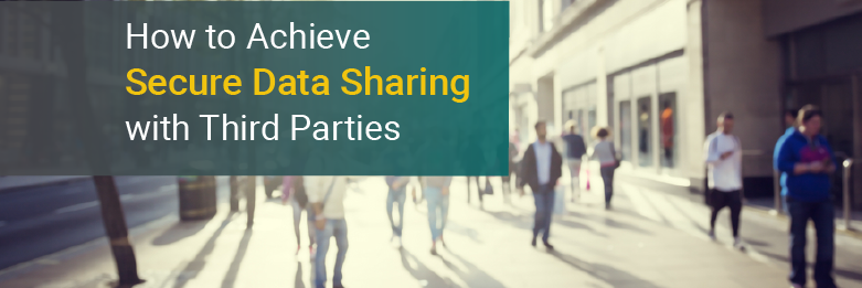 How to Achieve Secure Data Sharing with Third Parties