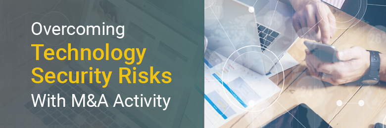 How to Overcome Technology M&A Security Risks