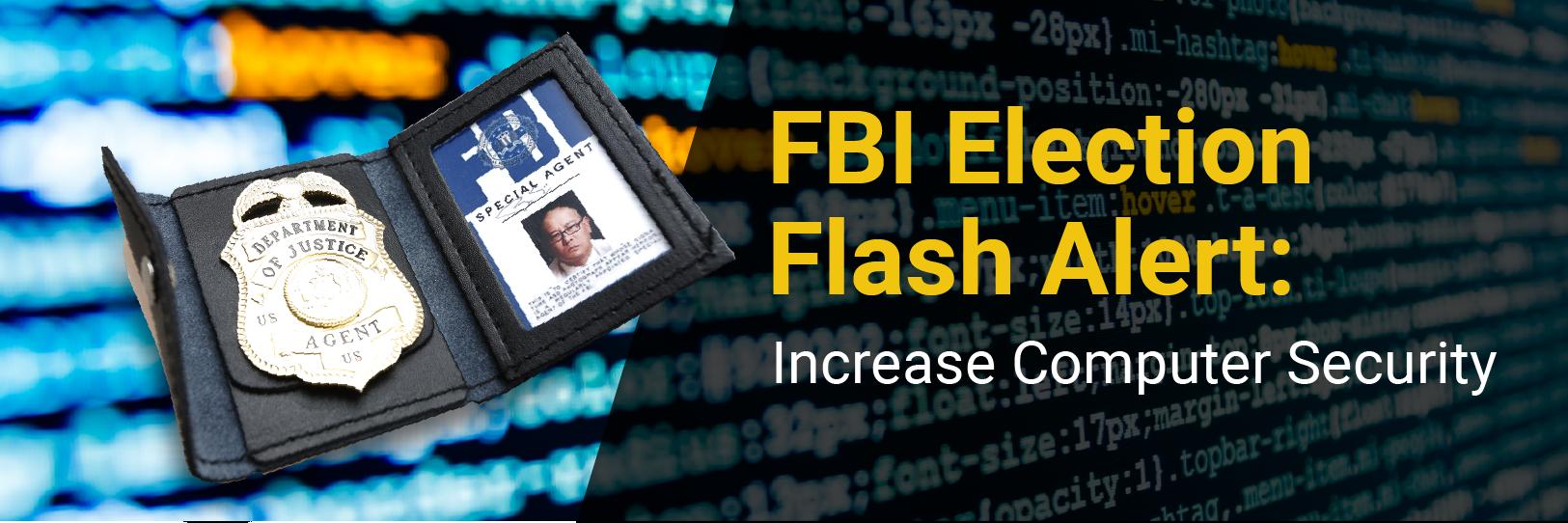 FBI Election Flash Alert: Increase Computer Security