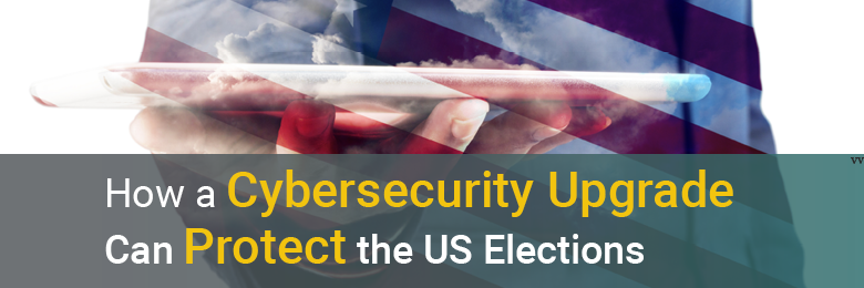How a Cybersecurity Upgrade Can Protect the US Elections