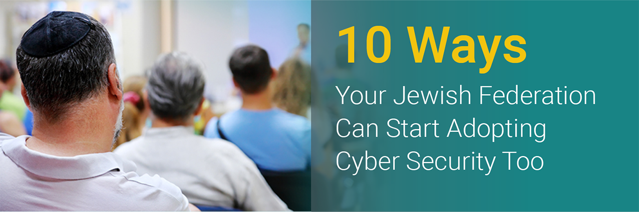 10 Ways Your Jewish Federation Can Start Adopting Cyber Security Too