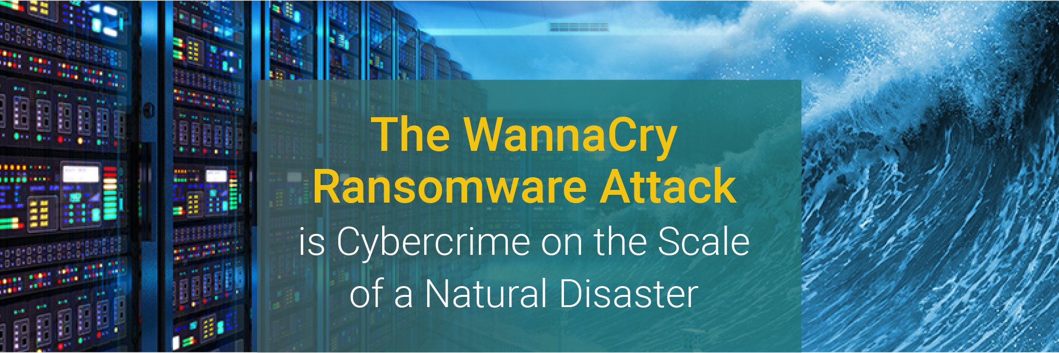 The WannaCry Ransomware Attack is Cybercrime on the Scale of a Natural Disaster
